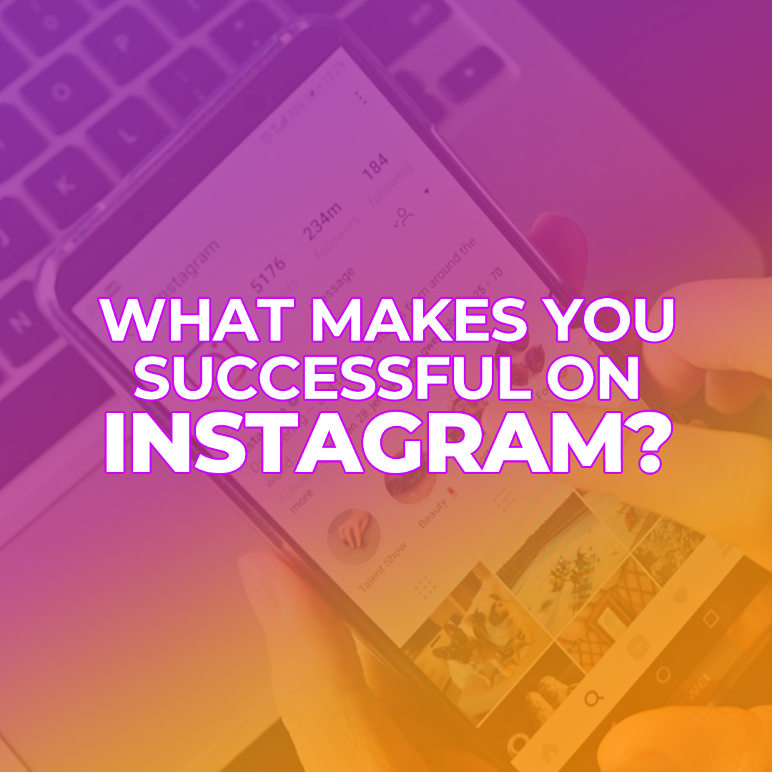 What Makes You Successful On Instagram?