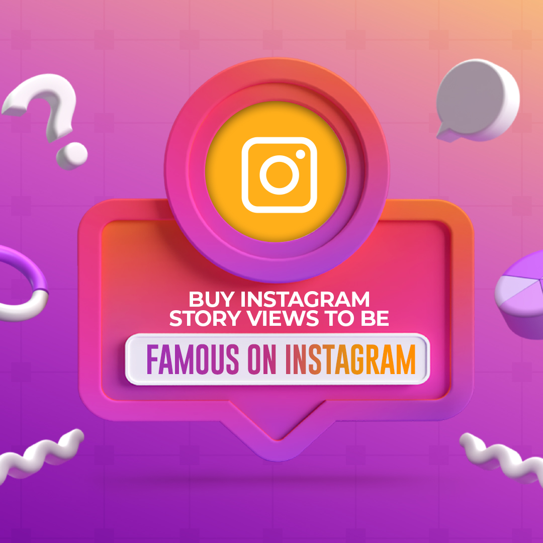 Buy Instagram Story Views to be Famous on Instagram