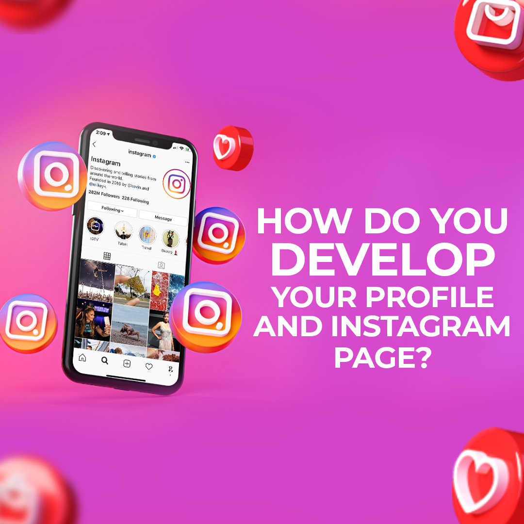 How do you develop your Profile and Instagram page?