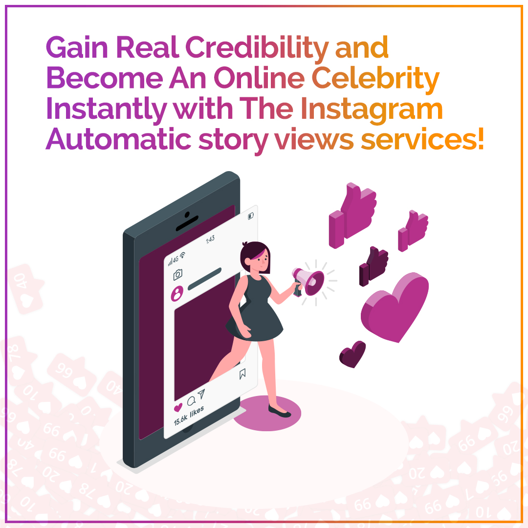 Gain Real Credibility and Become an Online Celebrity Instantly With the Instagram Automatic Story Views Services!