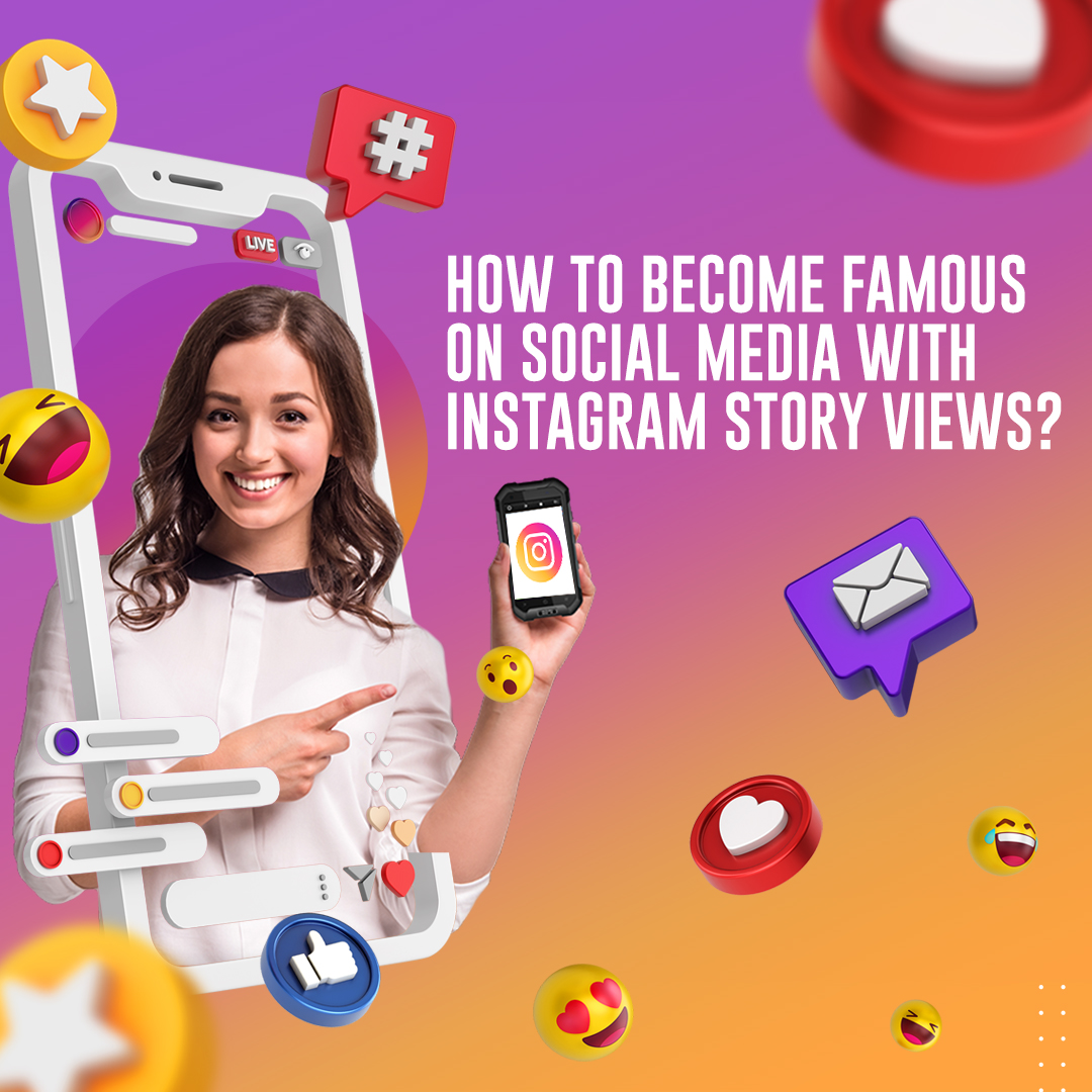 How to Become Famous on Social Media with Instagram Story Views