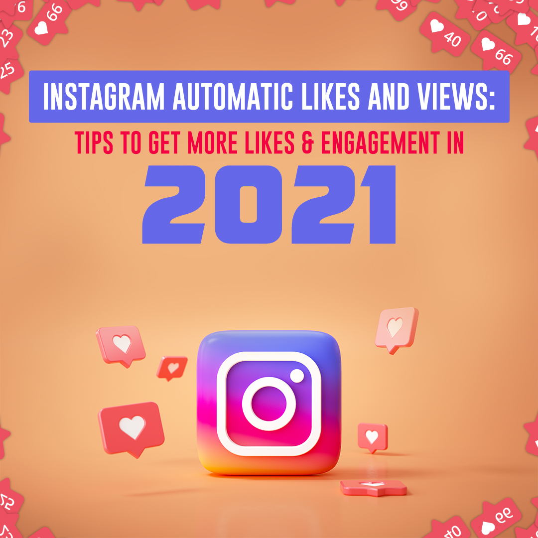 Instagram Automatic Likes and Views: Tips To Get More likes & Engagement In 2021